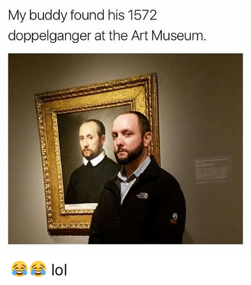 Doppelganger, Lol, and Memes: My buddy found his 1572  doppelganger at the Art Museum 😂😂 lol