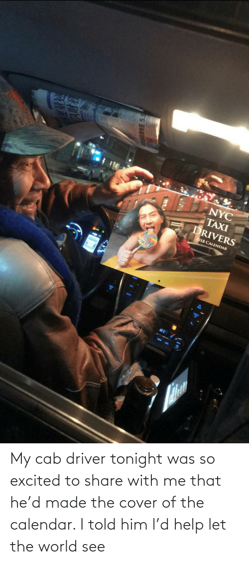 Calendar, Help, and World: My cab driver tonight was so excited to share with me that he'd made the cover of the calendar. I told him l'd help let the world see