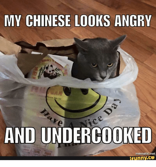 My Chinese Looks Angry And Undercooked Mematicinet Funny Chinese