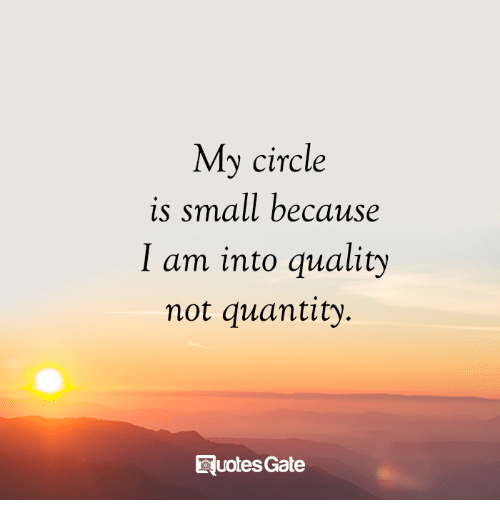 My Circle Is Small Because I Am Into Quality Not Quantity Euotes