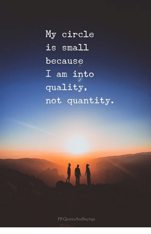 My Circle Is Small Because I Am Into Quality Not Quantity Fb