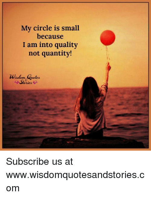My Circle Is Small Because I Am Into Quality Not Quantity Wisdom
