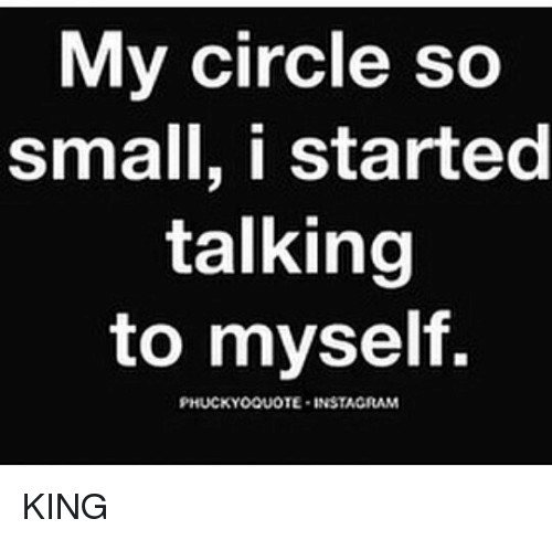 My Circle So Small I Started Talking To Myseltf Phuckyoquote
