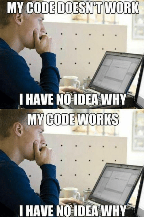 Work, Code, and Why: MY CODE DOESN'T WORK  I HAVE NOIDEA WHY  MY CODE WORKS  IHAVE NOIDEA WHY