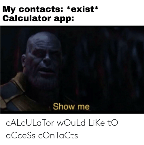My Contacts *Exist* Calculator App Show Me cALcULaTor wOuLd