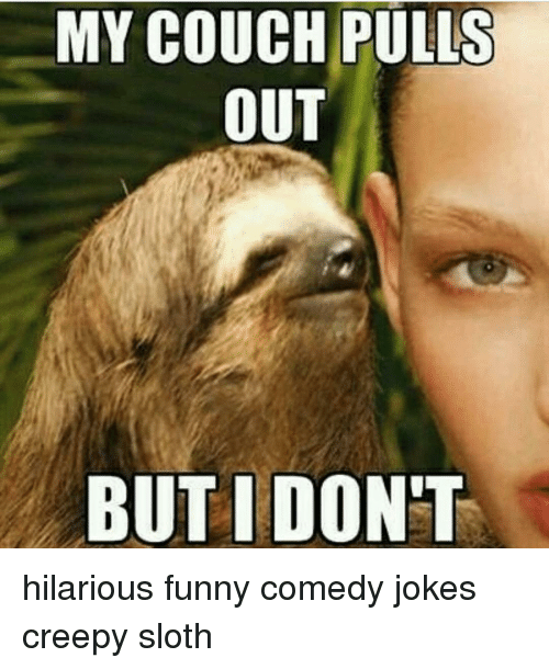 Image of: Humor Creepy Memes And Couch My Couch Pulls Out But Dont Hilarious Funny Bored Panda My Couch Pulls Out But Dont Hilarious Funny Comedy Jokes Creepy