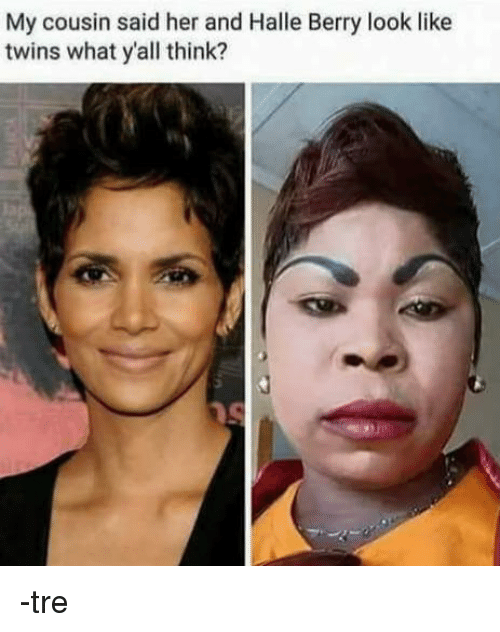 my cousin said her and halle berry look like twins 27084221 1104 52 halle berry actress halle berry meme on me me