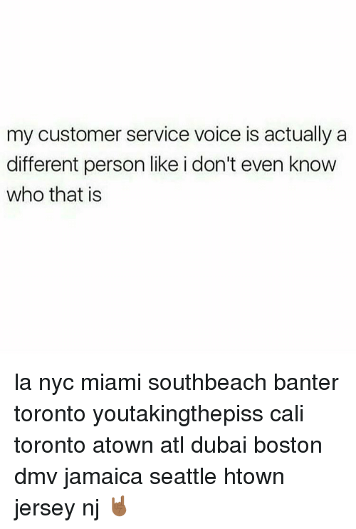 My Customer Service Voice Is Actually a Different Person Like I Don
