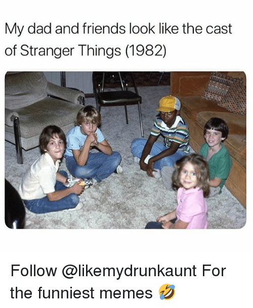 Dad, Friends, and Funny: My dad and friends look like the cast  of Stranger Things (1982) Follow @likemydrunkaunt For the funniest memes 🤣