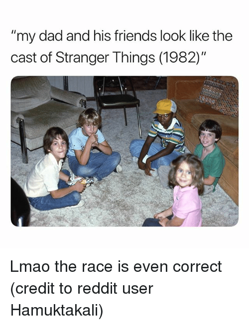 """Dad, Friends, and Lmao: """"my dad and his friends look like the  cast of Stranger Things (1982)"""" Lmao the race is even correct (credit to reddit user Hamuktakali)"""