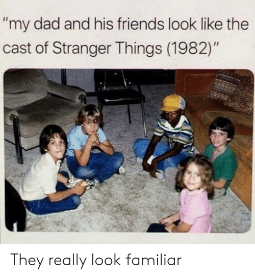 """Dad, Friends, and They: """"my dad and his friends look like the  cast of Stranger Things (1982)"""" They really look familiar"""