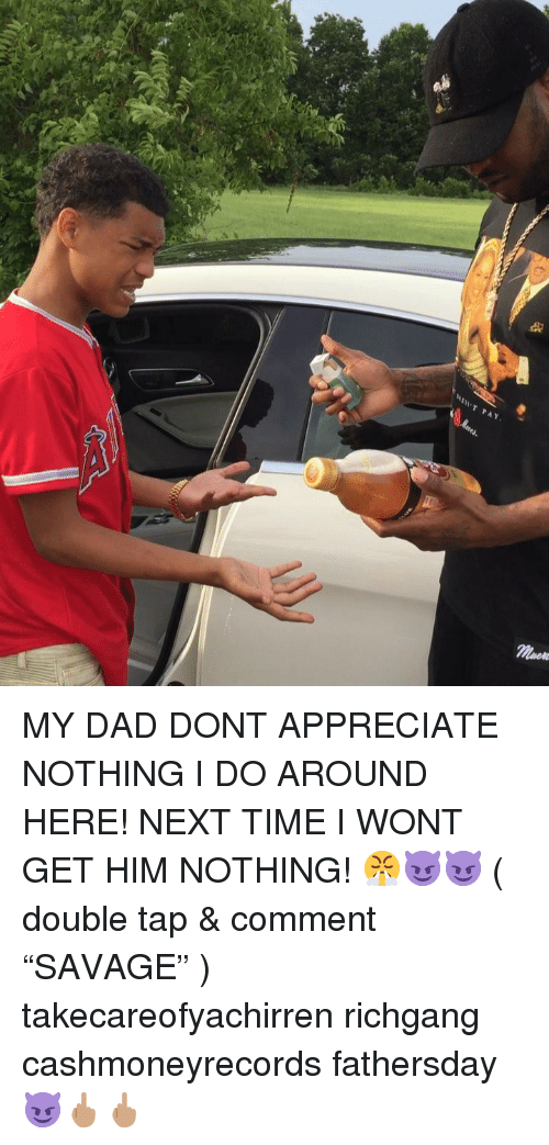 """Dad, Memes, and Appreciate: MY DAD DONT APPRECIATE NOTHING I DO AROUND HERE! NEXT TIME I WONT GET HIM NOTHING! 😤😈😈 ( double tap & comment """"SAVAGE"""" ) takecareofyachirren richgang cashmoneyrecords fathersday 😈🖕🏽🖕🏽"""