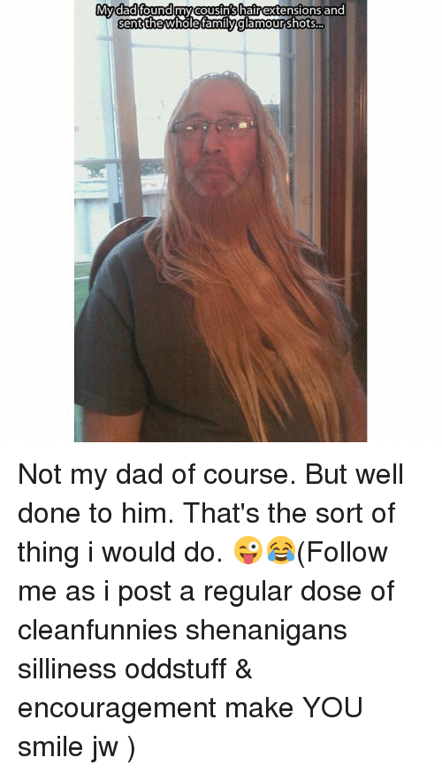 My Dad Found My Cousins Hair Extensions And Sent Hole