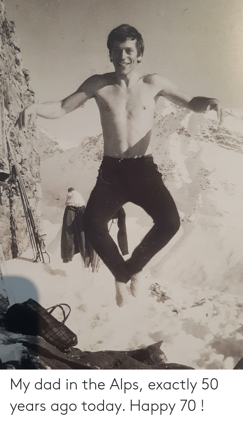 Dad, Happy, and Today: My dad in the Alps, exactly 50 years ago today. Happy 70 !