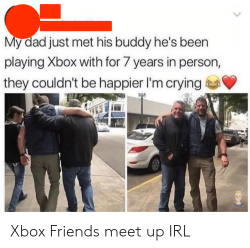 Crying, Dad, and Friends: My dad just met his buddy he's been  playing Xbox with for 7 years in person,  they couldn't be happier I'm crying Xbox Friends meet up IRL