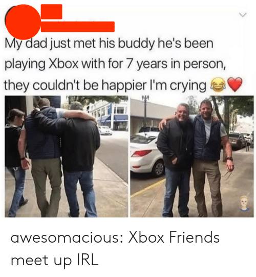 Crying, Dad, and Friends: My dad just met his buddy he's been  playing Xbox with for 7 years in person,  they couldn't be happier I'm crying awesomacious:  Xbox Friends meet up IRL