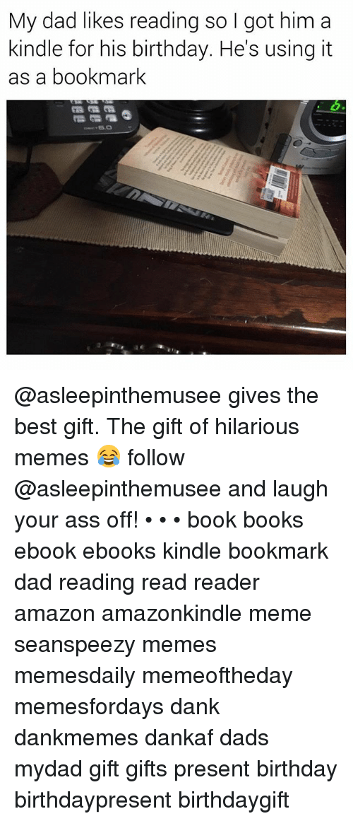 Amazon Ass And Birthday My Dad Likes Reading So I Got Him A Asleepinthemusee Gives The Best Gift
