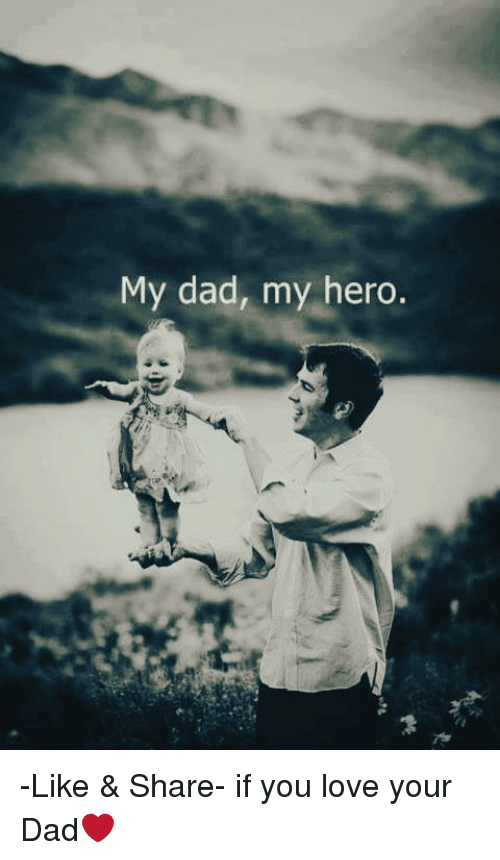 My Dad My Hero Like Share If You Love Your Dad Meme On Meme