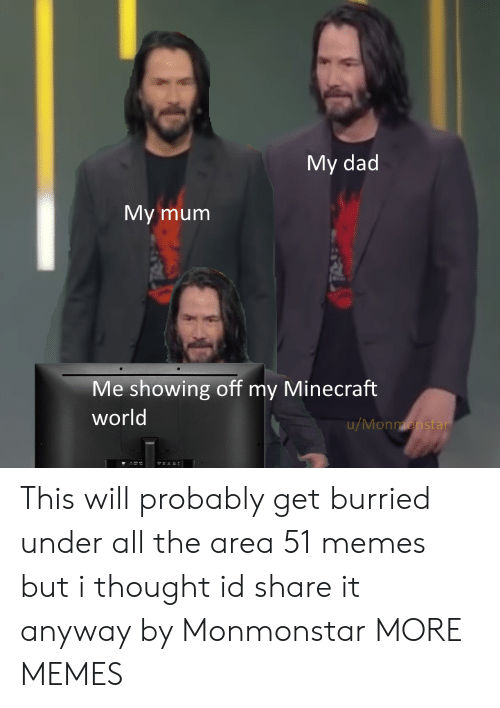 Dad, Dank, and Memes: My dad  My mum  Me showing off my Minecraft  world  u/Monmonstar This will probably get burried under all the area 51 memes but i thought id share it anyway by Monmonstar MORE MEMES