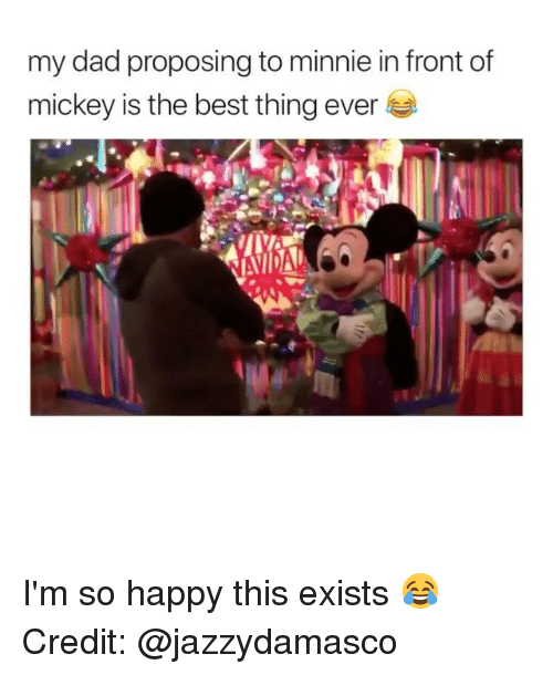 Dad, Memes, and Best: my dad proposing to minnie in front of  mickey is the best thing ever I'm so happy this exists 😂 Credit: @jazzydamasco