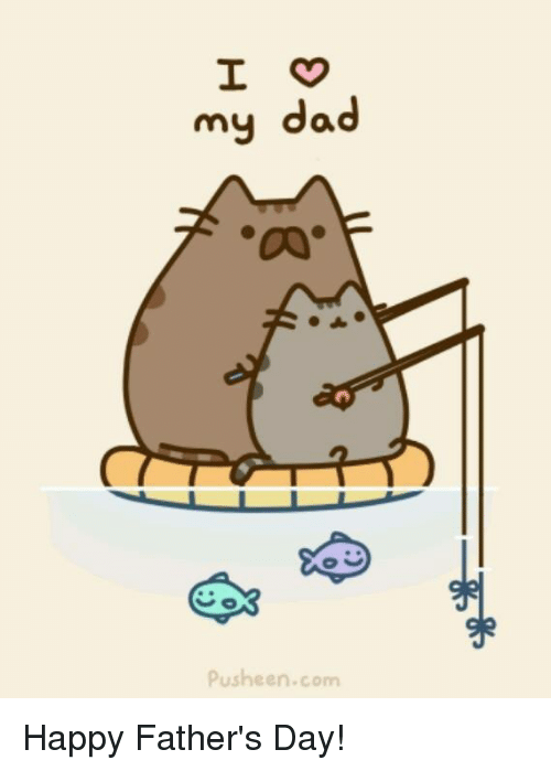 Dad, Fathers Day, and Memes: my dad  pusheen.com Happy Father's Day!