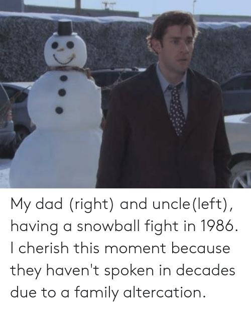 Dad, Family, and The Office: My dad (right) and uncle(left), having a snowball fight in 1986. I cherish this moment because they haven't spoken in decades due to a family altercation.