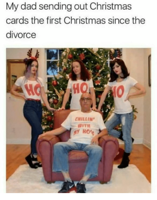 Memes, Divorce, and 🤖: My dad sending out Christmas  cards the first Christmas since the  divorce  CHILLIN  WITH  Ro's