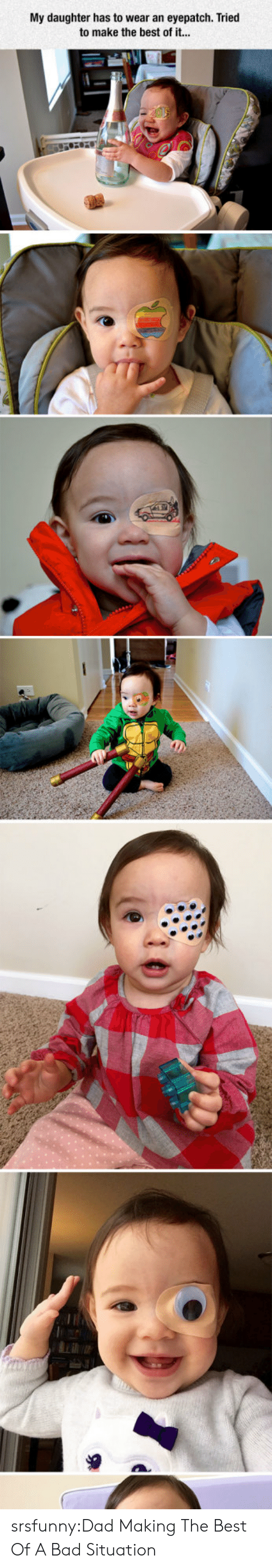 Bad, Dad, and Tumblr: My daughter has to wear an eyepatch. Tried  to make the best of it... srsfunny:Dad Making The Best Of A Bad Situation