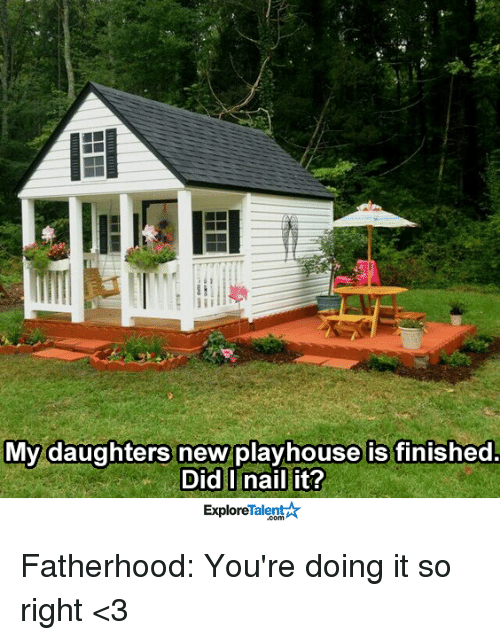 Memes, Nails, and 🤖: My daughters new playhouse is finished.  Did I nail it?  Talent  Explore Fatherhood: You're doing it so right <3