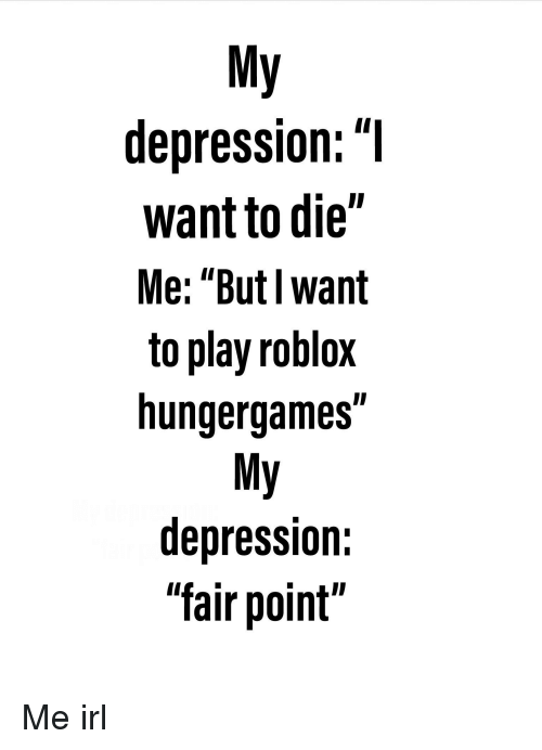 b3ce0c21525a My Depression Want to Die Me Butl Want to Play Roblox Hungergames My ...