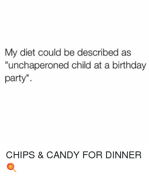 """Birthday, Candy, and Dank: My diet could be described as  """"unchaperoned child at a birthday  party"""". CHIPS & CANDY FOR DINNER 🍭"""
