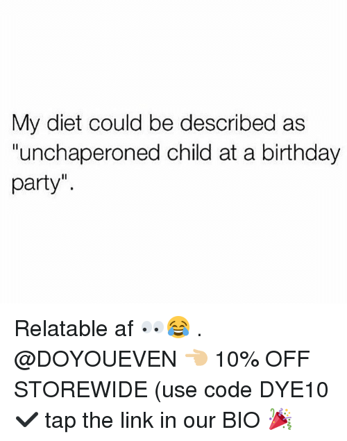 "Af, Birthday, and Gym: My diet could be described as  ""unchaperoned child at a birthday  party"" Relatable af 👀😂 . @DOYOUEVEN 👈🏼 10% OFF STOREWIDE (use code DYE10 ✔️ tap the link in our BIO 🎉"