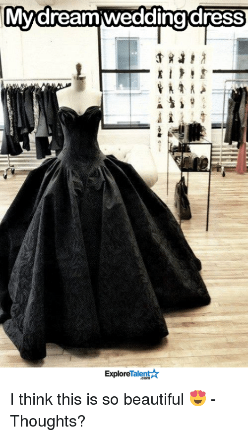 Memes, 🤖, and Talent: My dream weddingdress  Talent  Explore I think this is so beautiful 😍 - Thoughts?