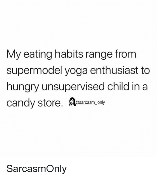 Funny, Hungry, and Memes: My eating habits range from  supermodel yoga enthusiast to  hungry unsupervised child in a  ndy store. esarcasm_ only SarcasmOnly