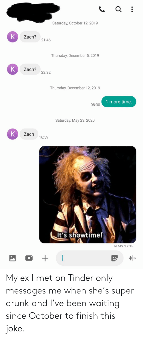 Drunk, Tinder, and Waiting...: My ex I met on Tinder only messages me when she's super drunk and I've been waiting since October to finish this joke.