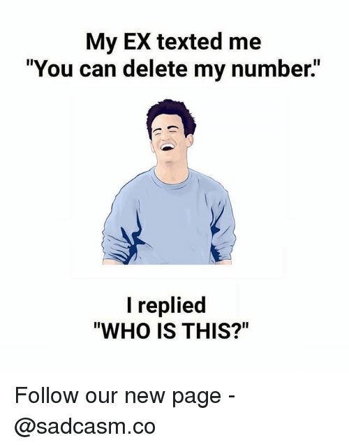 """Memes, 🤖, and Page: My EX texted me  """"You can delete my number.  I replied  """"WHO IS THIS?"""" Follow our new page - @sadcasm.co"""