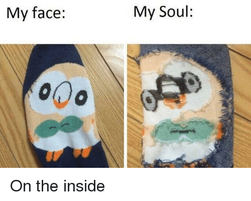 Reddit, Soul, and Face: My face:  My Soul