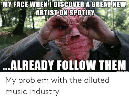 MY FACE WHEN DISCOVER a GREAT NEW ARTISTON SPOTIFY ALREADY