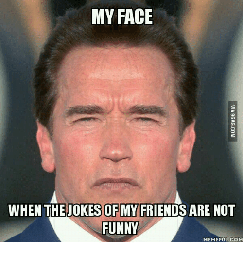 my face when thejokes of my friends are not funny 13840237 ✅ 25 best memes about not funny face not funny face memes,Memes Funny Faces