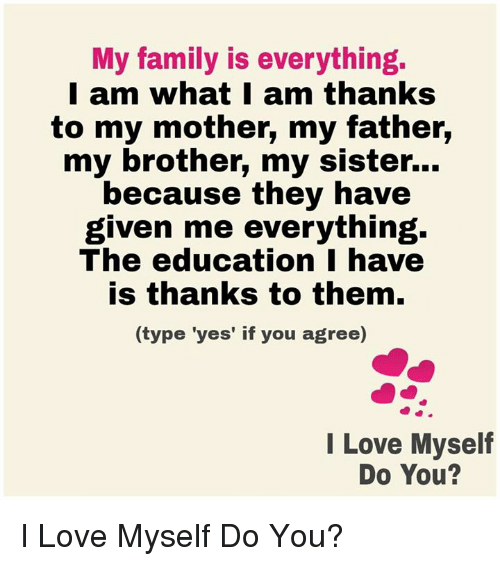 My Family Is Everything I Am What I Am Thanks To My Mother My Father
