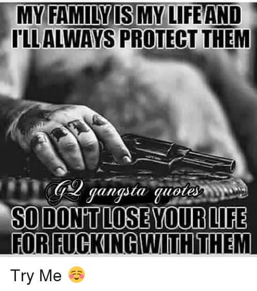 My Family Is My Life And Illalways Protect Them Gangsta Quote