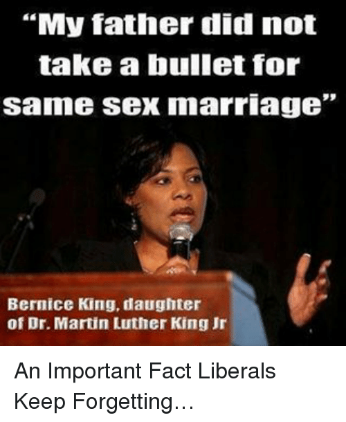 My Father Did Not Take A Bullet For Same Sex Marriage Bernice King