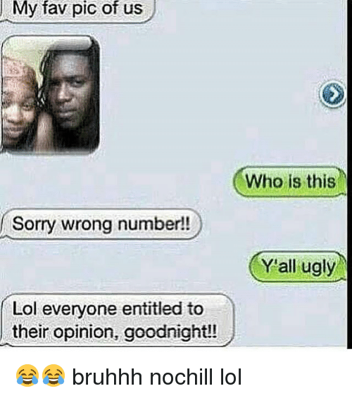 Funny Meme For Wrong Number : My fav pic us of sorry wrong number lol everyone entitled