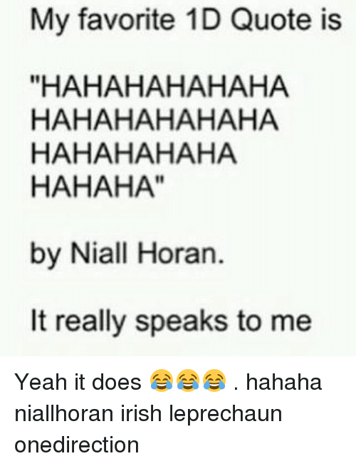 "Irish, Memes, and 🤖: My favorite 1D Quote is  ""HAHAHAHAHAHA  HAHAHAHAHAHA  HAHAHAHAHA  HAHAHA""  by Niall Horan  It really speaks to me Yeah it does 😂😂😂 . hahaha niallhoran irish leprechaun onedirection"