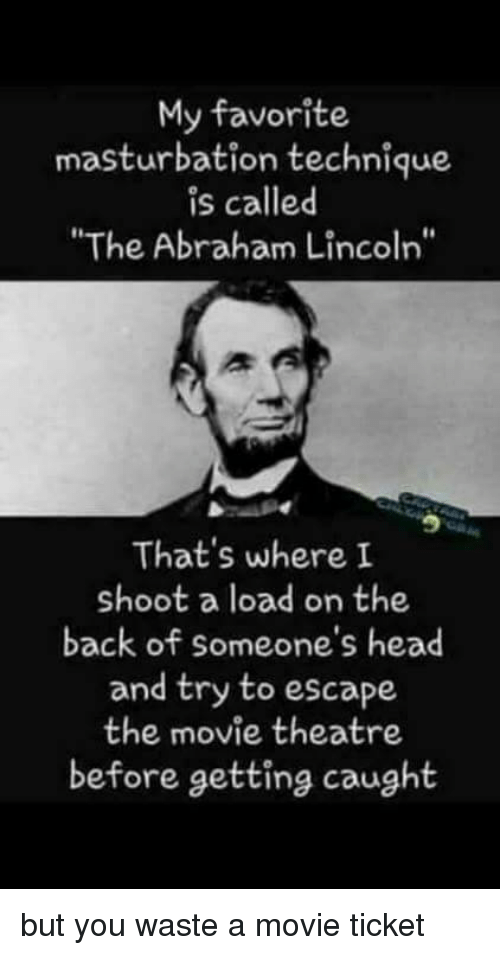 My Favorite Masturbation Technique Is Called The Abraham Lincoln