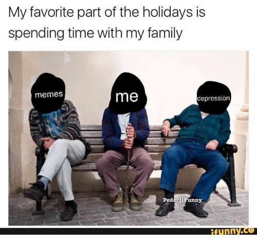 my favorite part of the holidays is spending time with 11515577 ✅ 25 best memes about family memes family memes,Family Memes Funny