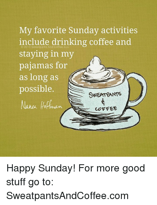 My Favorite Sunday Activities Include Drinking Coffee and and ... #sundayCoffee