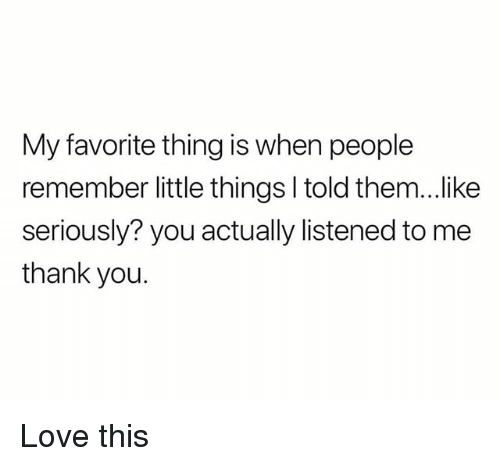 Love, Thank You, and Trendy: My favorite thing is when people  remember little things l told them...like  seriously? you actually listened to me  thank you. Love this