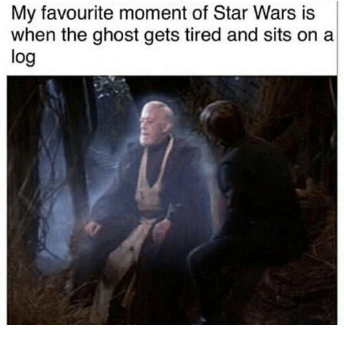 Memes, Star Wars, and Ghost: My favourite moment of Star Wars is  when the ghost gets tired and sits on a  log