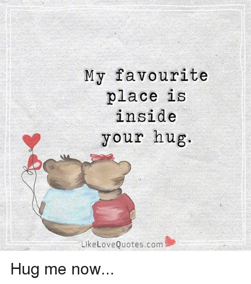 My Favourite Place Is Inside Your Hug Like Love Quotescom Hug Me Now